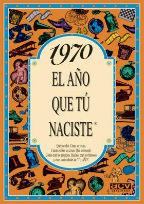 EL AÑO QUE TU NACISTE 1970