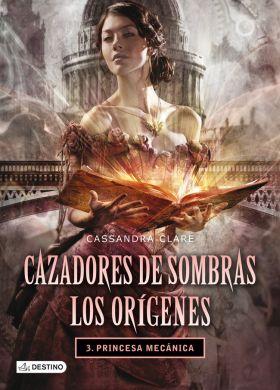 3 CAZADORES SOMBRAS ORIGENES  PRINCESA MECANICA