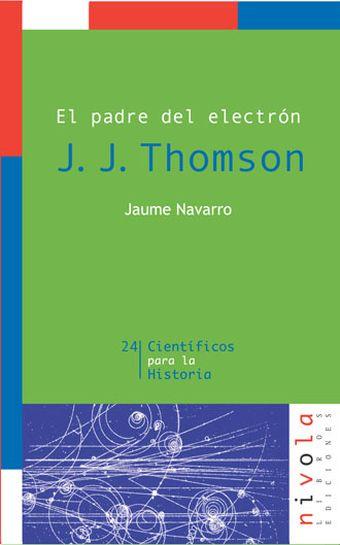 EL PADRE DEL ELECTRON . J. J. THOMSON