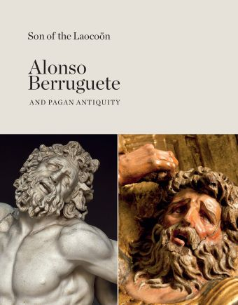 SON OF THE LAOCOÖN. ALONSO BERRUGUETE AND PAGAN ANTIQUITY