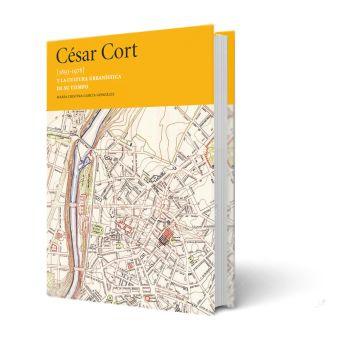 CÉSAR CORT [1893-1878] Y LA CULTURA URBANÍSTICA DE SU TIEMPO