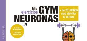 GYM NEURONAS. + DE 70 JUEGOS PARA EJERCITAR TU CER