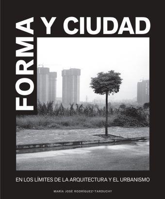 FORMA Y CIUDAD. EN LOS LIMITES DE LA ARQUITECTURA